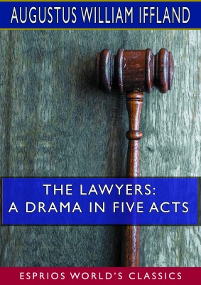 The Lawyers: A Drama in Five Acts (Esprios Classics)