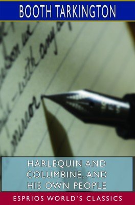 Harlequin and Columbine, and His Own People (Esprios Classics)