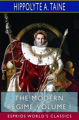 The Modern Regime, Volume I (Esprios Classics)