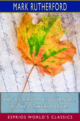Pages from a Journal, with Other Papers (Esprios Classics)
