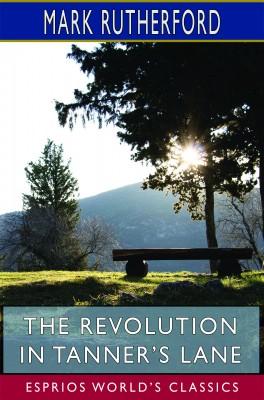 The Revolution in Tanner's Lane (Esprios Classics)