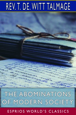 The Abominations of Modern Society (Esprios Classics)