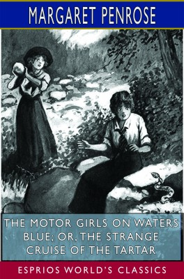The Motor Girls on Waters Blue; or, The Strange Cruise of the Tartar (Esprios Classics)