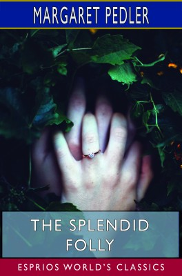 The Splendid Folly (Esprios Classics)