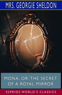 Mona; Or, The Secret of a Royal Mirror (Esprios Classics)