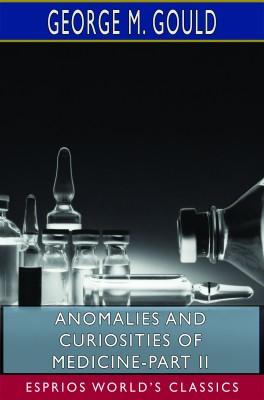 Anomalies and Curiosities of Medicine-Part II (Esprios Classics)