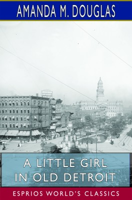 A Little Girl in Old Detroit (Esprios Classics)