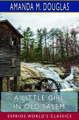 A Little Girl in Old Salem (Esprios Classics)