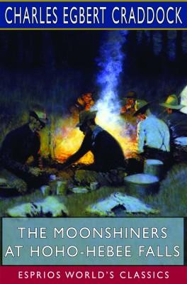 The Moonshiners at Hoho-Hebee Falls (Esprios Classics)