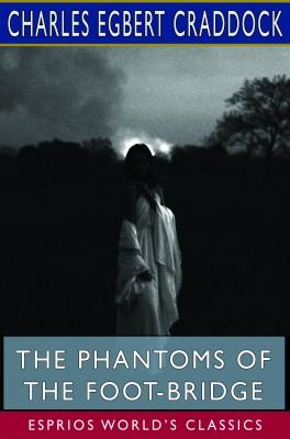 The Phantoms of the Foot-Bridge (Esprios Classics)