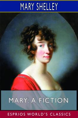 Mary: A Fiction (Esprios Classics)