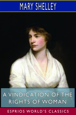 A Vindication of the Rights of Woman (Esprios Classics)