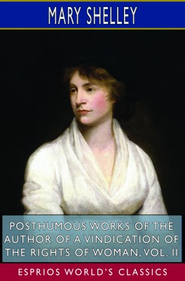 Posthumous Works of the Author of A Vindication of the Rights of Woman, Vol. II (Esprios Classics)