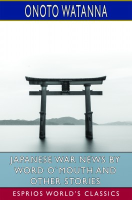 Japanese War News by Word O`Mouth and Other Stories (Esprios Classics)