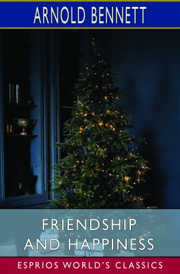 Friendship and Happiness (Esprios Classics)