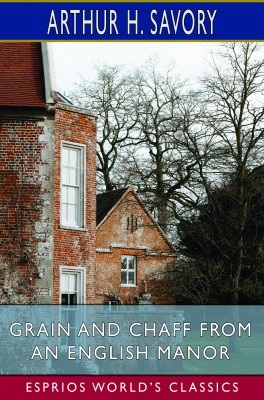 Grain and Chaff from an English Manor (Esprios Classics)