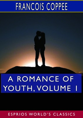 A Romance of Youth, Volume 1 (Esprios Classics)