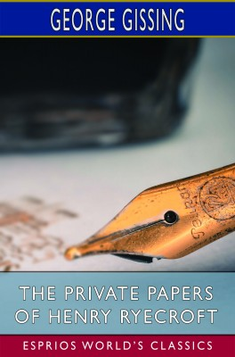 The Private Papers of Henry Ryecroft (Esprios Classics)
