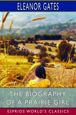 The Biography of a Prairie Girl (Esprios Classics)