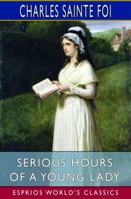 Serious Hours of a Young Lady (Esprios Classics)