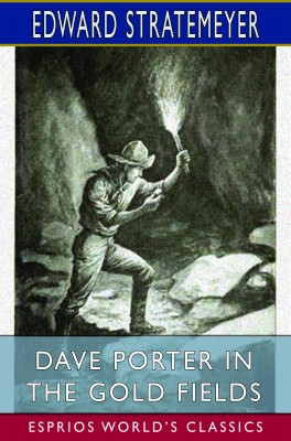 Dave Porter in the Gold Fields (Esprios Classics)
