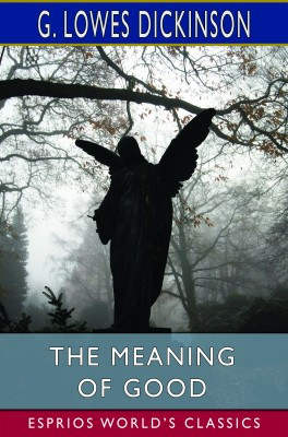 The Meaning of Good (Esprios Classics)