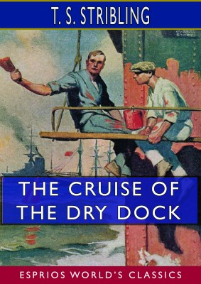 The Cruise of the Dry Dock (Esprios Classics)