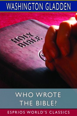 Who Wrote the Bible? (Esprios Classics)